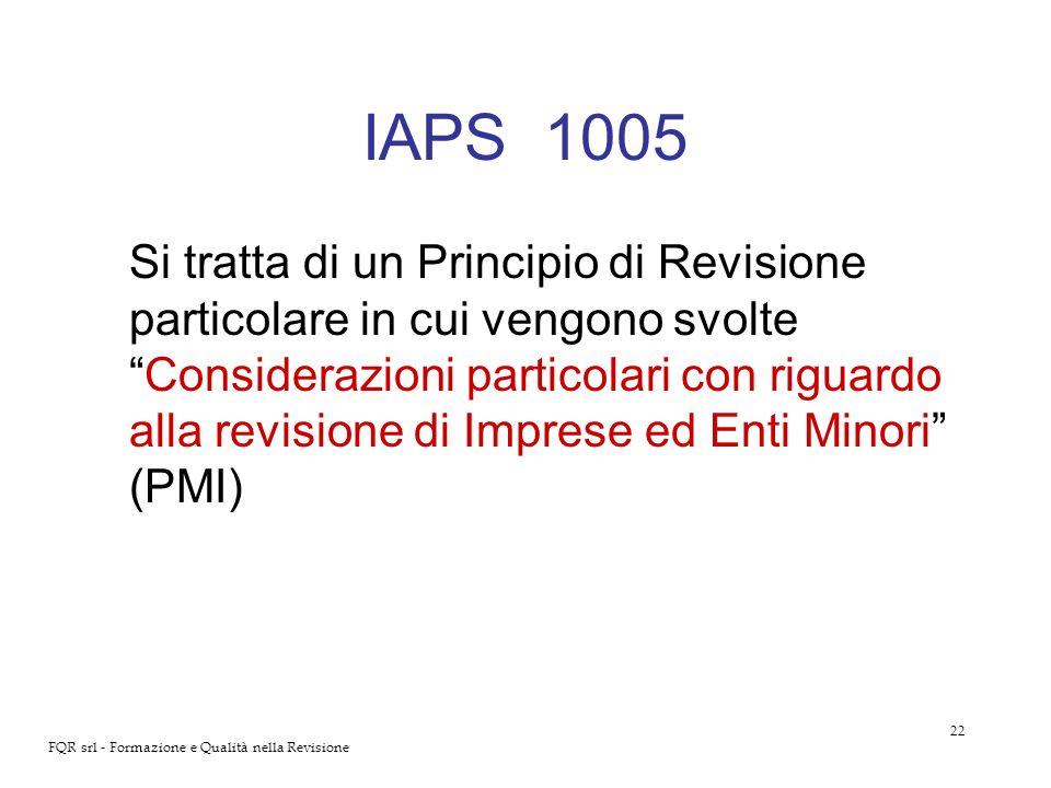 22 FQR srl - Formazione e Qualità nella Revisione IAPS 1005 Si tratta di un Principio di Revisione particolare in cui vengono svolteConsiderazioni par