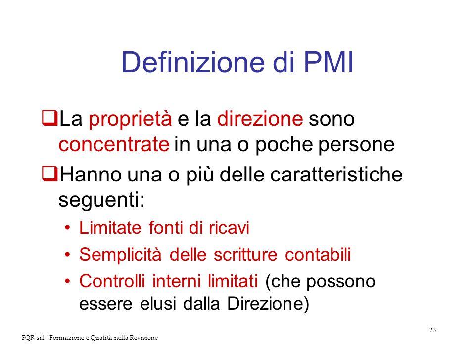 23 FQR srl - Formazione e Qualità nella Revisione Definizione di PMI La proprietà e la direzione sono concentrate in una o poche persone Hanno una o p