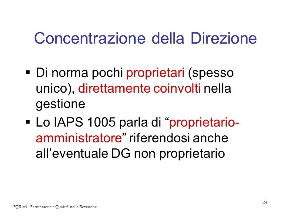 24 FQR srl - Formazione e Qualità nella Revisione Concentrazione della Direzione Di norma pochi proprietari (spesso unico), direttamente coinvolti nel