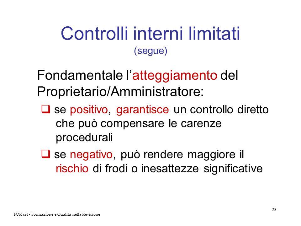 28 FQR srl - Formazione e Qualità nella Revisione Controlli interni limitati (segue) Fondamentale latteggiamento del Proprietario/Amministratore: se p