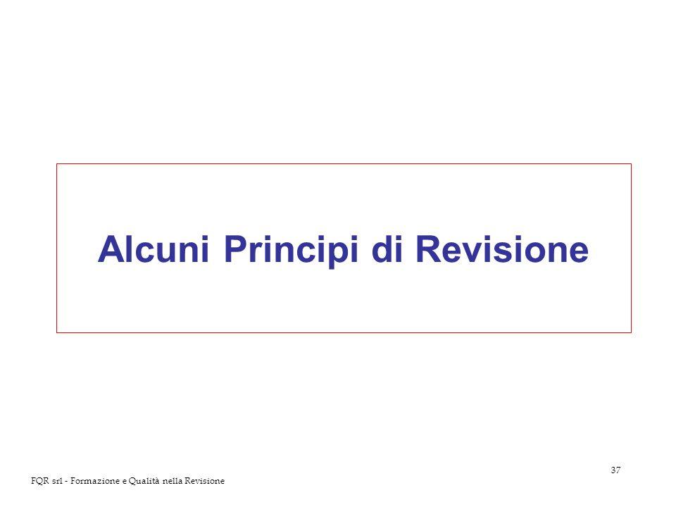 37 FQR srl - Formazione e Qualità nella Revisione Alcuni Principi di Revisione