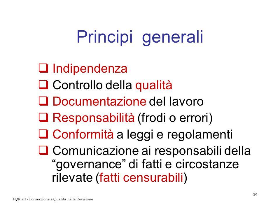 39 FQR srl - Formazione e Qualità nella Revisione Principi generali Indipendenza Controllo della qualità Documentazione del lavoro Responsabilità (fro