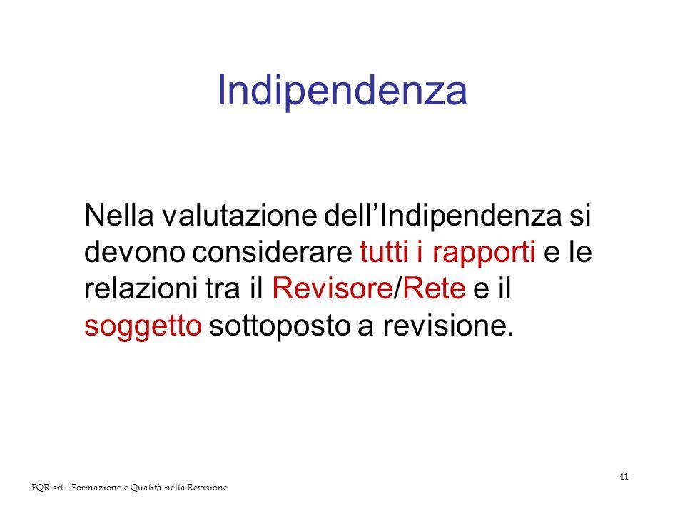 41 FQR srl - Formazione e Qualità nella Revisione Indipendenza Nella valutazione dellIndipendenza si devono considerare tutti i rapporti e le relazion