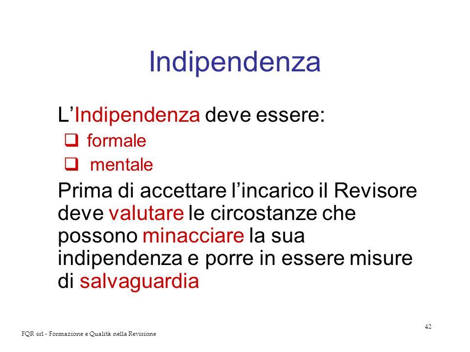 42 FQR srl - Formazione e Qualità nella Revisione Indipendenza LIndipendenza deve essere: formale mentale Prima di accettare lincarico il Revisore dev
