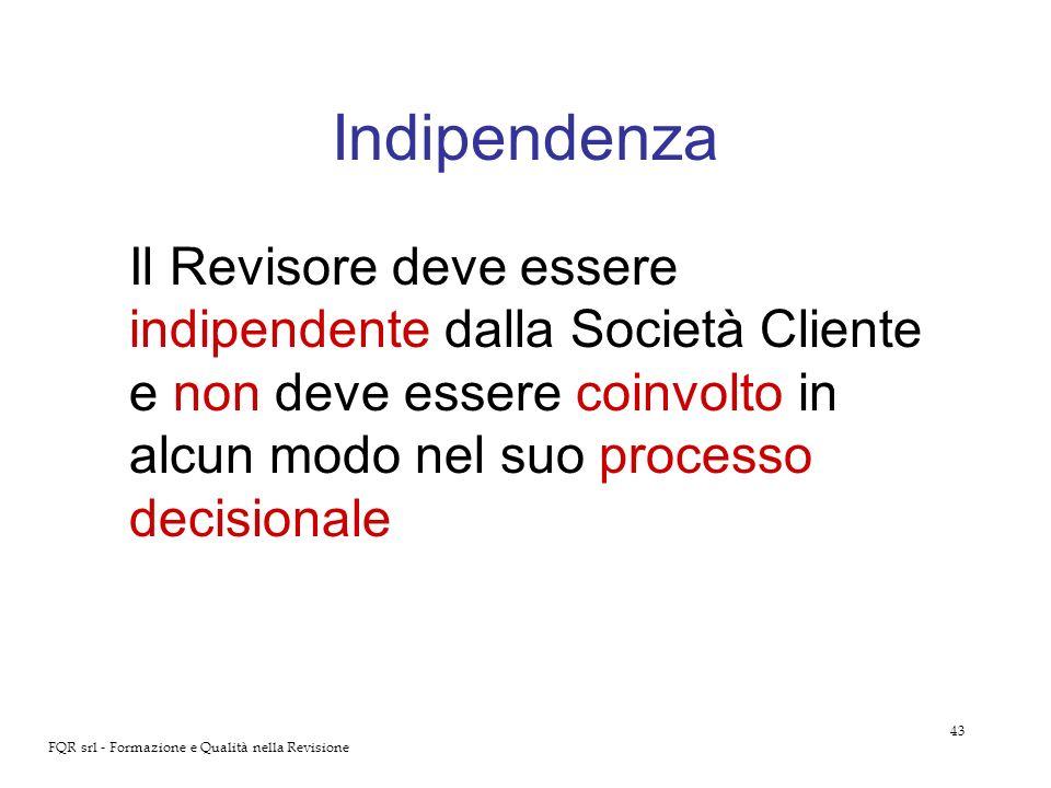 43 FQR srl - Formazione e Qualità nella Revisione Indipendenza Il Revisore deve essere indipendente dalla Società Cliente e non deve essere coinvolto