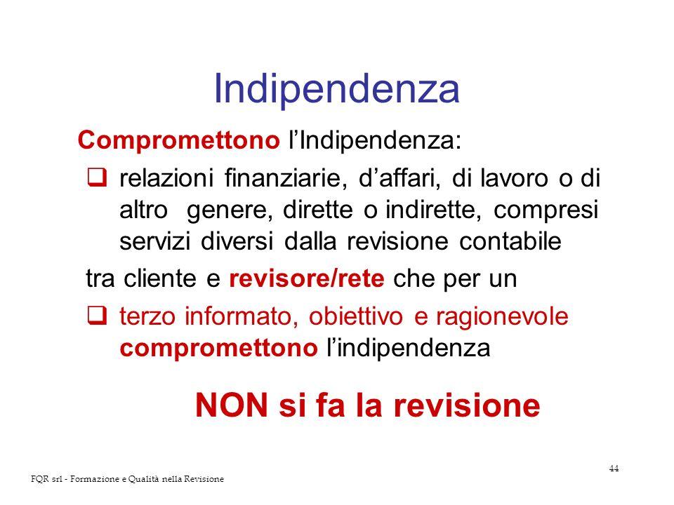 44 FQR srl - Formazione e Qualità nella Revisione Indipendenza Compromettono lIndipendenza: relazioni finanziarie, daffari, di lavoro o di altro gener