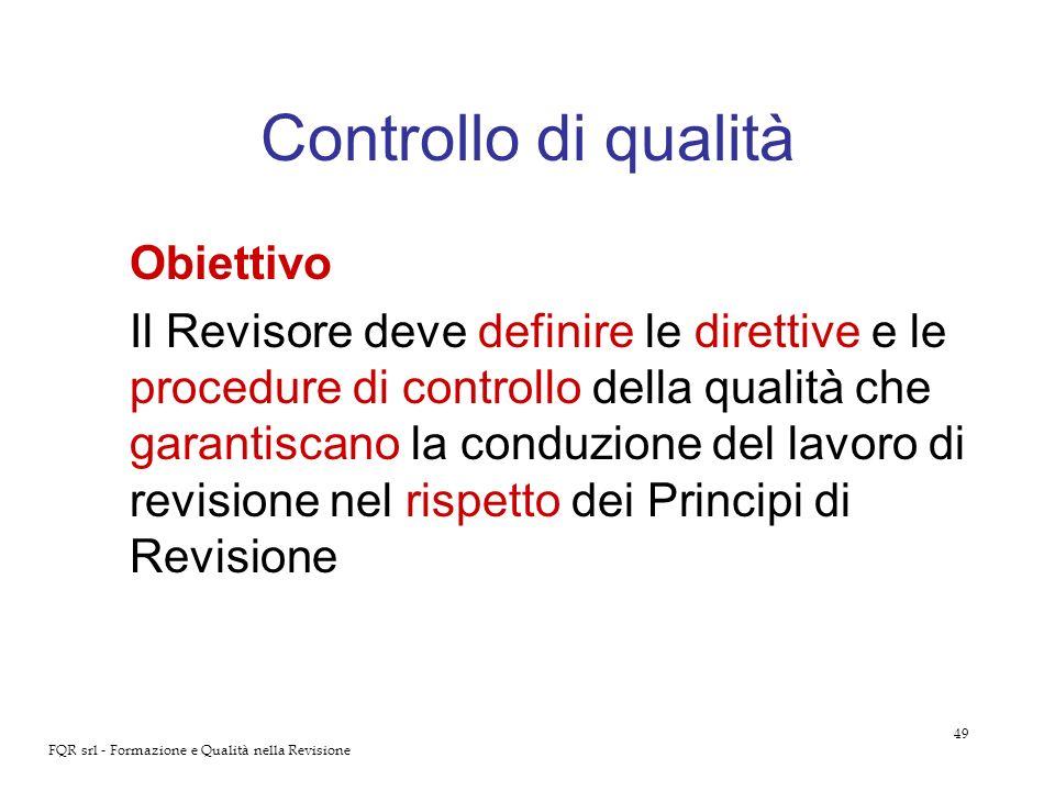 49 FQR srl - Formazione e Qualità nella Revisione Controllo di qualità Obiettivo Il Revisore deve definire le direttive e le procedure di controllo de