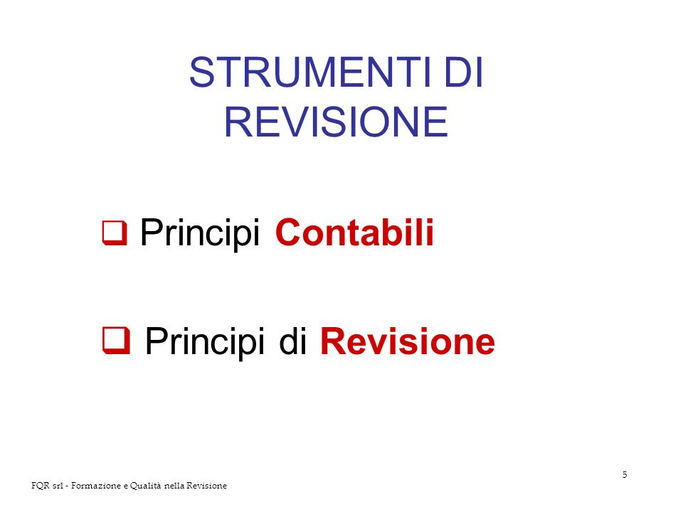 5 FQR srl - Formazione e Qualità nella Revisione STRUMENTI DI REVISIONE Principi Contabili Principi di Revisione