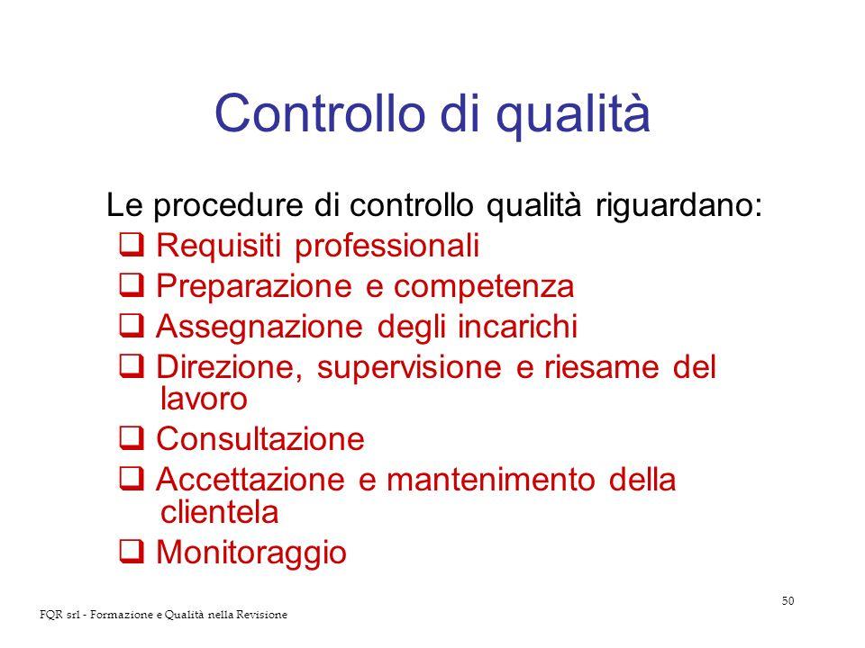 50 FQR srl - Formazione e Qualità nella Revisione Controllo di qualità Le procedure di controllo qualità riguardano: Requisiti professionali Preparazi