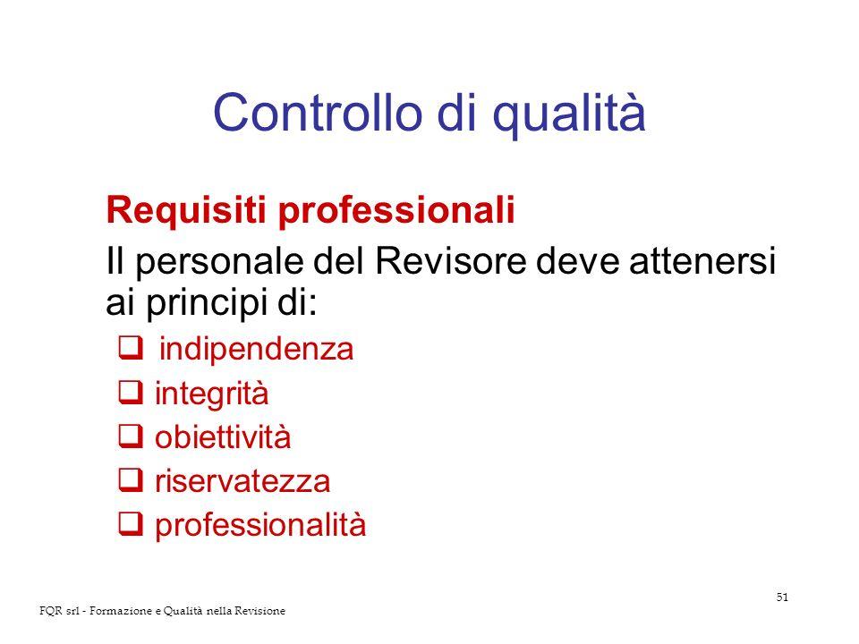 51 FQR srl - Formazione e Qualità nella Revisione Controllo di qualità Requisiti professionali Il personale del Revisore deve attenersi ai principi di