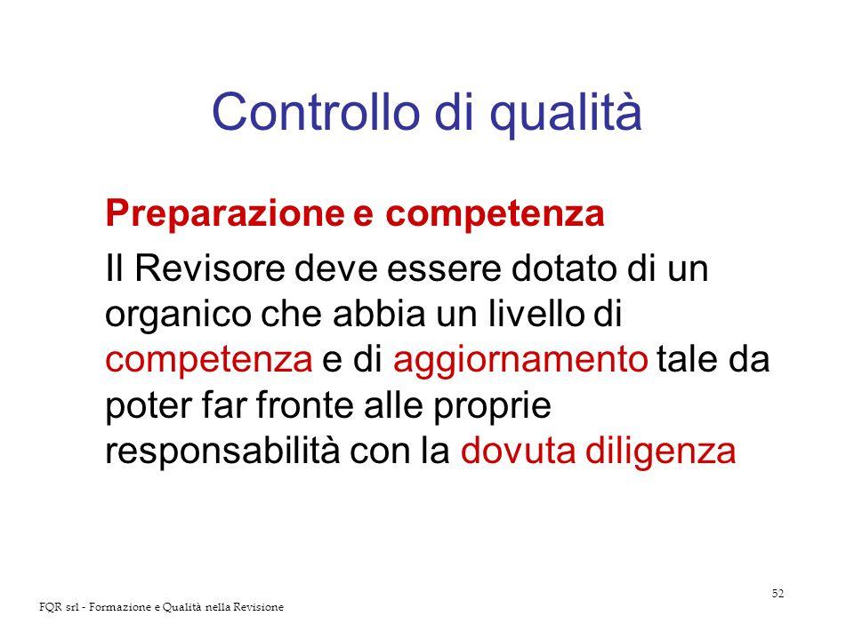 52 FQR srl - Formazione e Qualità nella Revisione Controllo di qualità Preparazione e competenza Il Revisore deve essere dotato di un organico che abb