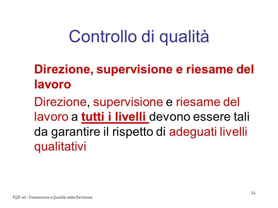 54 FQR srl - Formazione e Qualità nella Revisione Controllo di qualità Direzione, supervisione e riesame del lavoro Direzione, supervisione e riesame
