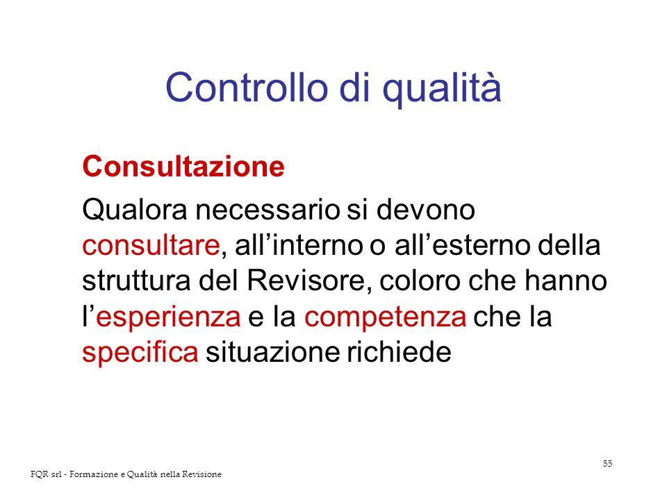 55 FQR srl - Formazione e Qualità nella Revisione Controllo di qualità Consultazione Qualora necessario si devono consultare, allinterno o allesterno