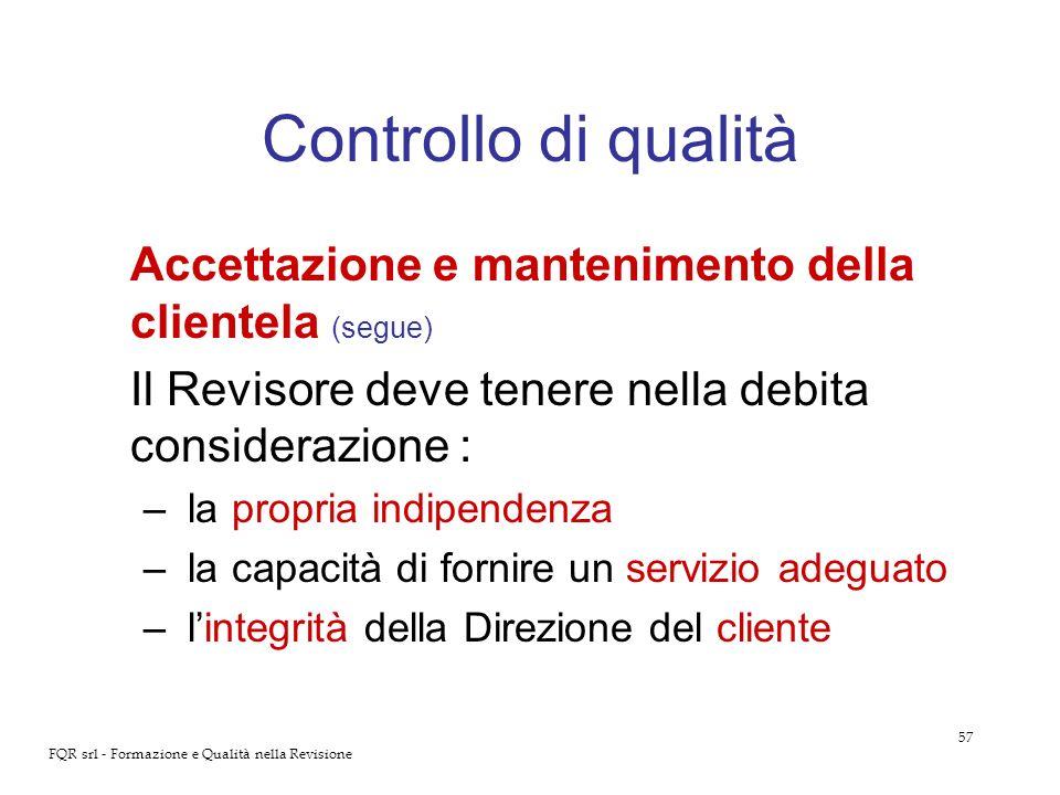57 FQR srl - Formazione e Qualità nella Revisione Controllo di qualità Accettazione e mantenimento della clientela (segue) Il Revisore deve tenere nel