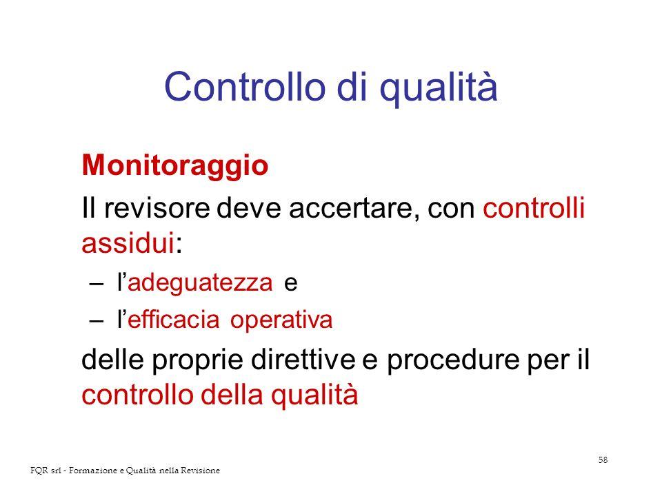 58 FQR srl - Formazione e Qualità nella Revisione Controllo di qualità Monitoraggio Il revisore deve accertare, con controlli assidui: – ladeguatezza