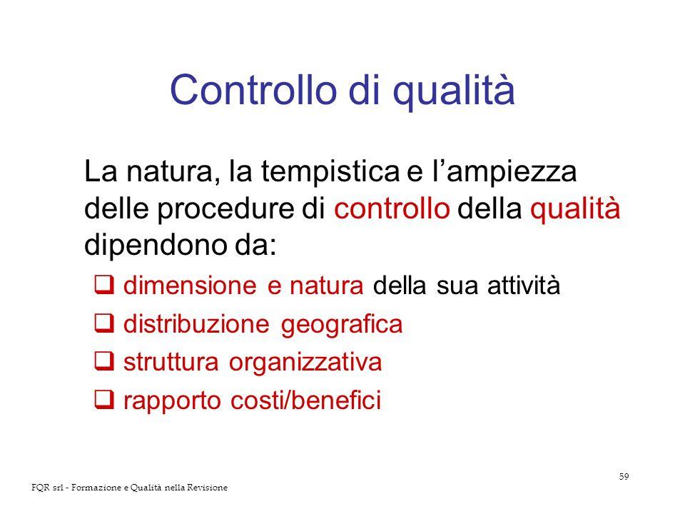 59 FQR srl - Formazione e Qualità nella Revisione Controllo di qualità La natura, la tempistica e lampiezza delle procedure di controllo della qualità