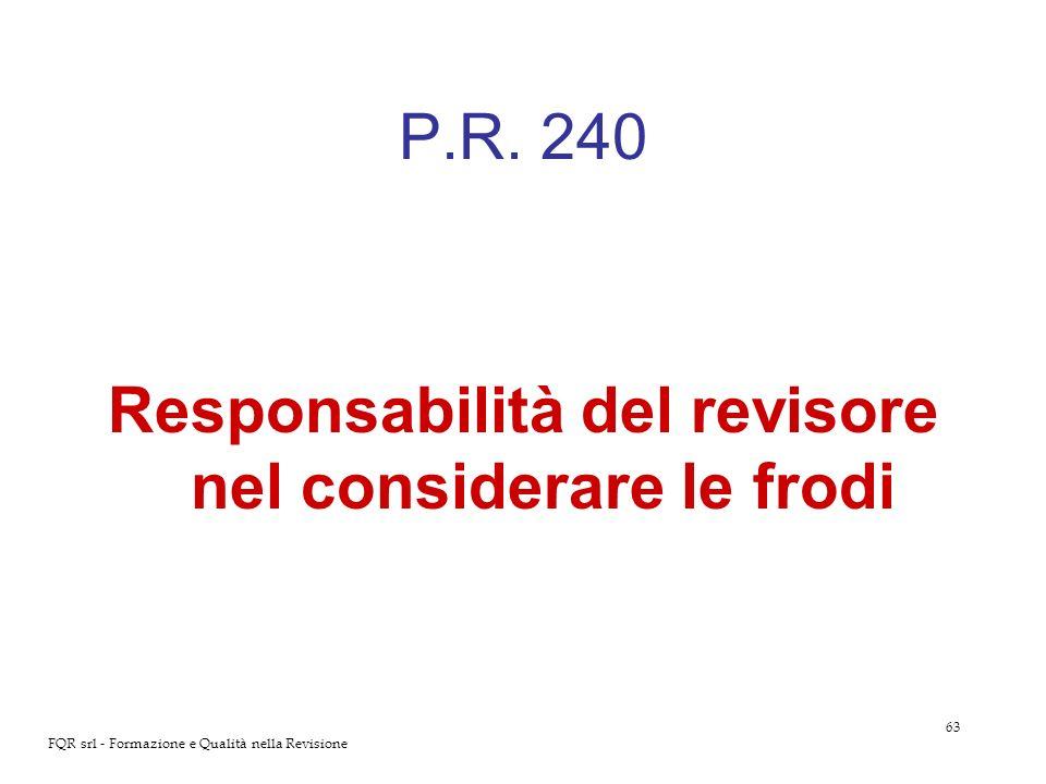 63 FQR srl - Formazione e Qualità nella Revisione P.R. 240 Responsabilità del revisore nel considerare le frodi