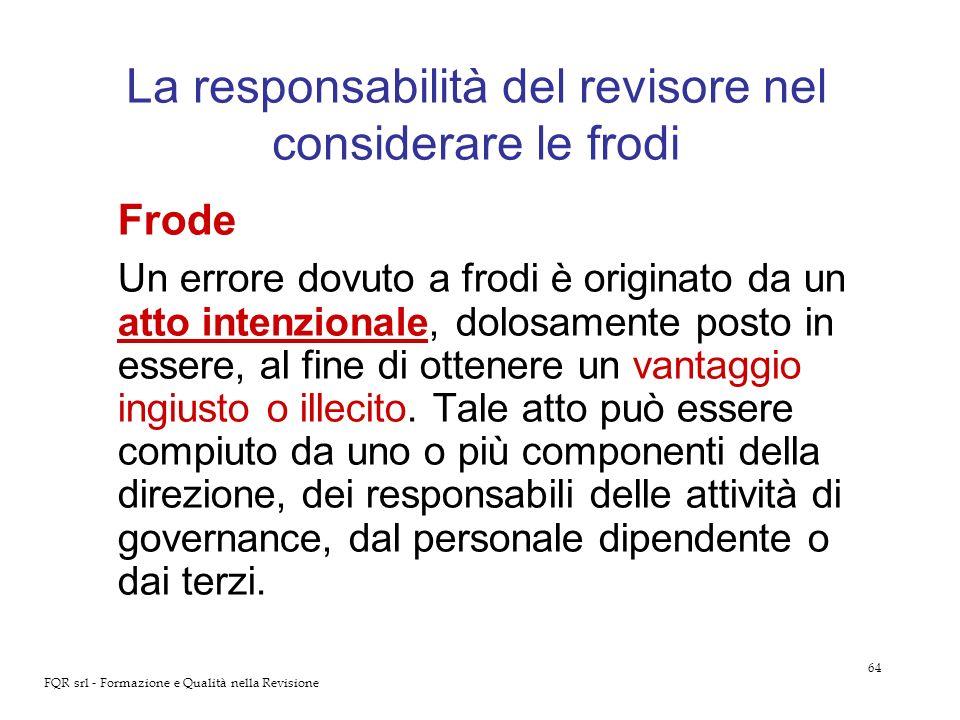 64 FQR srl - Formazione e Qualità nella Revisione La responsabilità del revisore nel considerare le frodi Frode Un errore dovuto a frodi è originato d