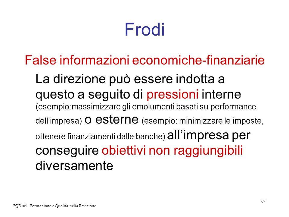 67 FQR srl - Formazione e Qualità nella Revisione Frodi False informazioni economiche-finanziarie La direzione può essere indotta a questo a seguito d