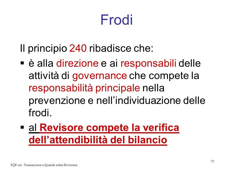 70 FQR srl - Formazione e Qualità nella Revisione Frodi Il principio 240 ribadisce che: è alla direzione e ai responsabili delle attività di governanc