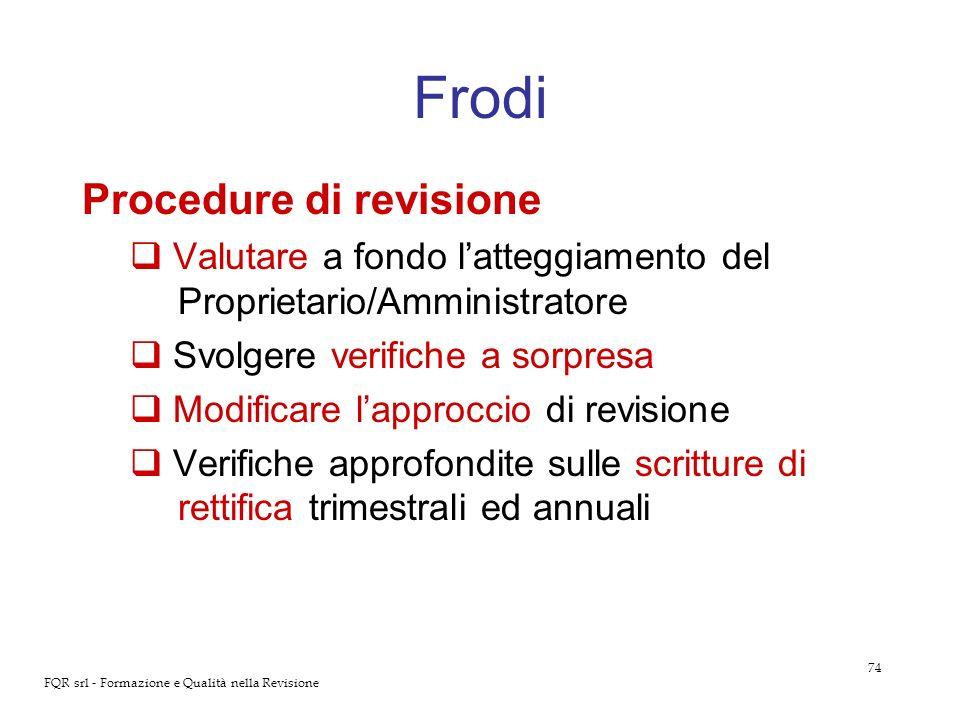 74 FQR srl - Formazione e Qualità nella Revisione Frodi Procedure di revisione Valutare a fondo latteggiamento del Proprietario/Amministratore Svolger