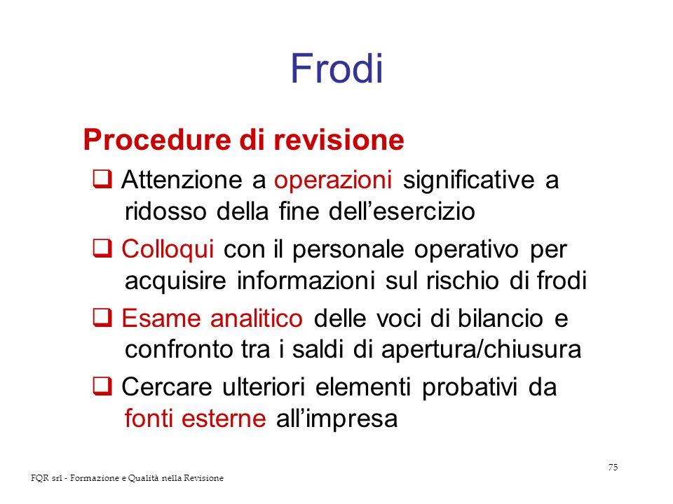 75 FQR srl - Formazione e Qualità nella Revisione Frodi Procedure di revisione Attenzione a operazioni significative a ridosso della fine dellesercizi
