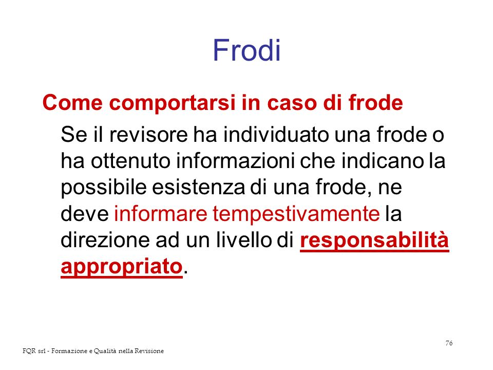 76 FQR srl - Formazione e Qualità nella Revisione Frodi Come comportarsi in caso di frode Se il revisore ha individuato una frode o ha ottenuto inform