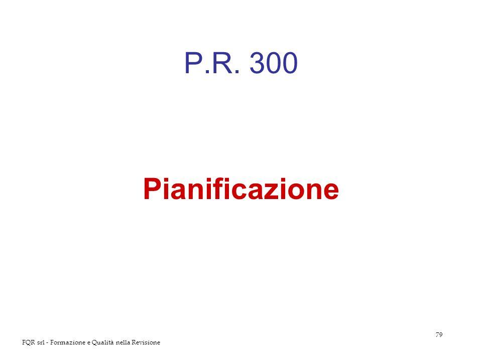 79 FQR srl - Formazione e Qualità nella Revisione P.R. 300 Pianificazione