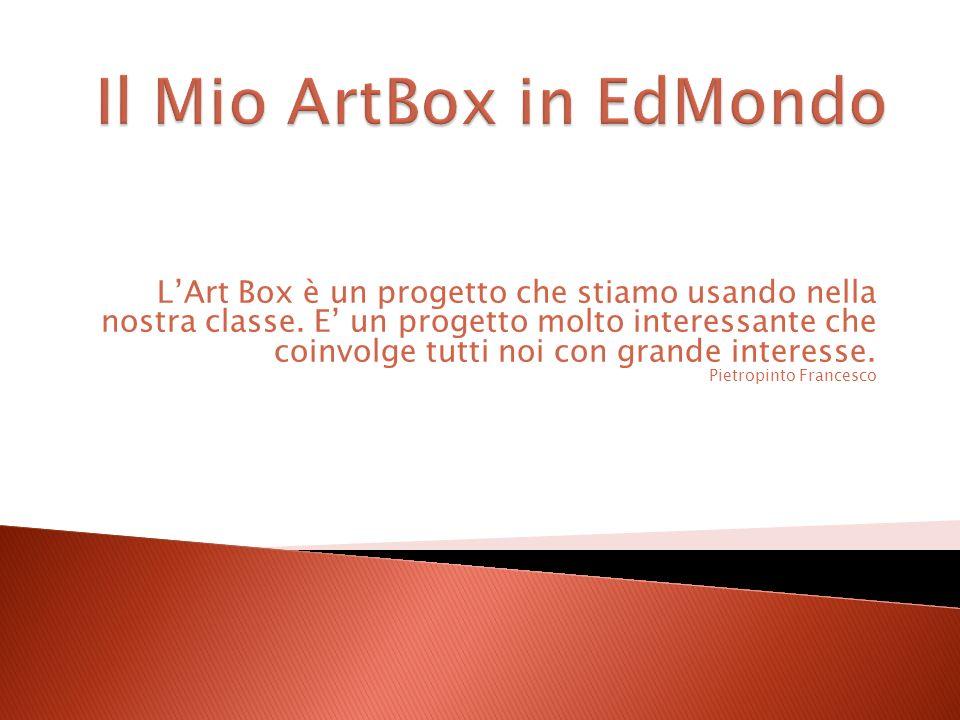 LArt Box è un progetto che stiamo usando nella nostra classe. E un progetto molto interessante che coinvolge tutti noi con grande interesse. Pietropin