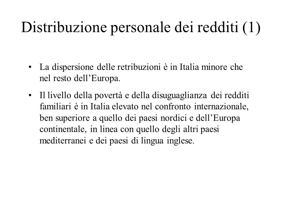 Distribuzione personale dei redditi (1) La dispersione delle retribuzioni è in Italia minore che nel resto dellEuropa. Il livello della povertà e dell