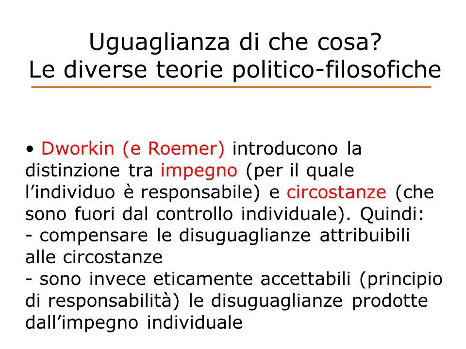 Uguaglianza di che cosa? Le diverse teorie politico-filosofiche Dworkin (e Roemer) introducono la distinzione tra impegno (per il quale lindividuo è r
