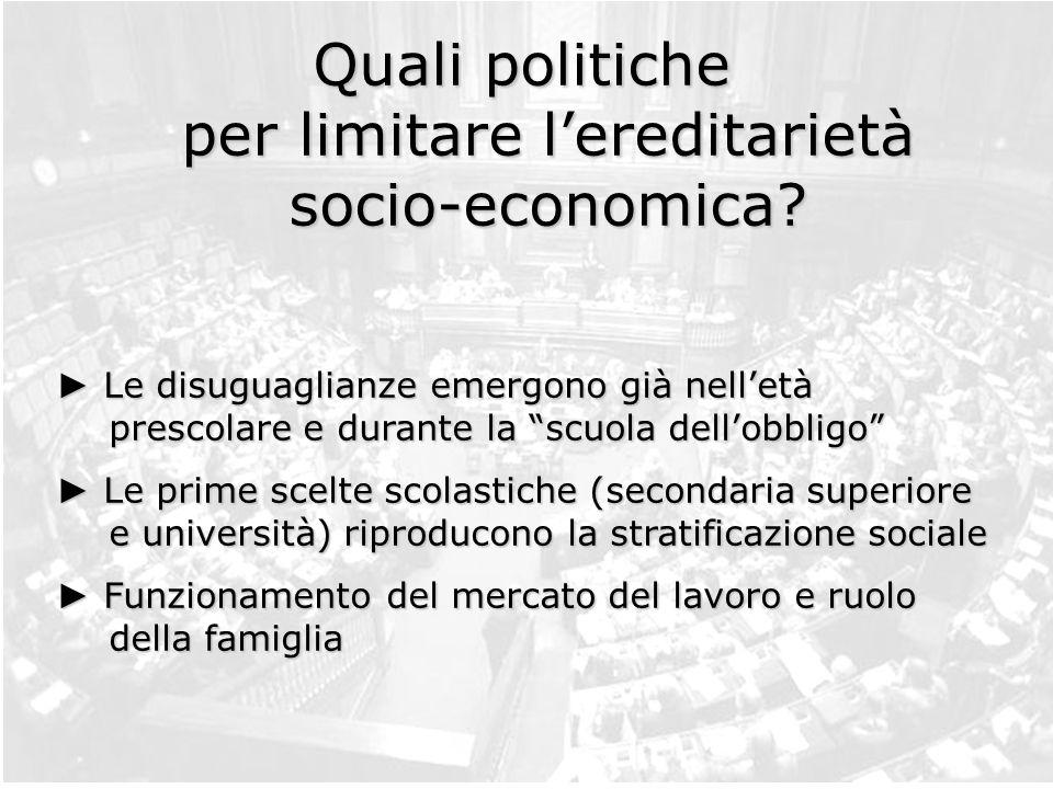 Quali politiche per limitare lereditarietà socio-economica? Le disuguaglianze emergono già nelletà prescolare e durante la scuola dellobbligo Le disug