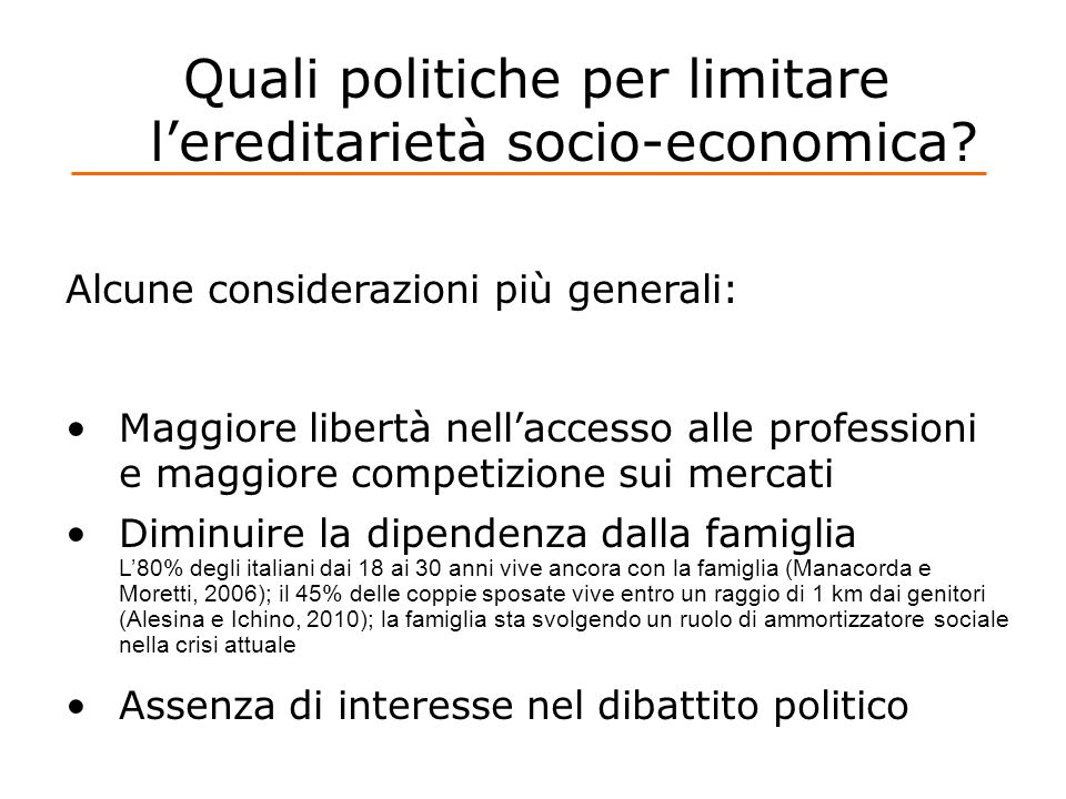 Quali politiche per limitare lereditarietà socio-economica? Alcune considerazioni più generali: Maggiore libertà nellaccesso alle professioni e maggio