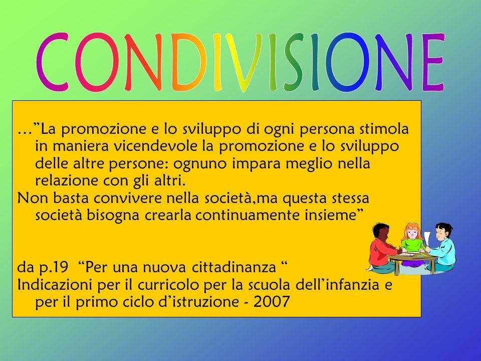 …La promozione e lo sviluppo di ogni persona stimola in maniera vicendevole la promozione e lo sviluppo delle altre persone: ognuno impara meglio nell