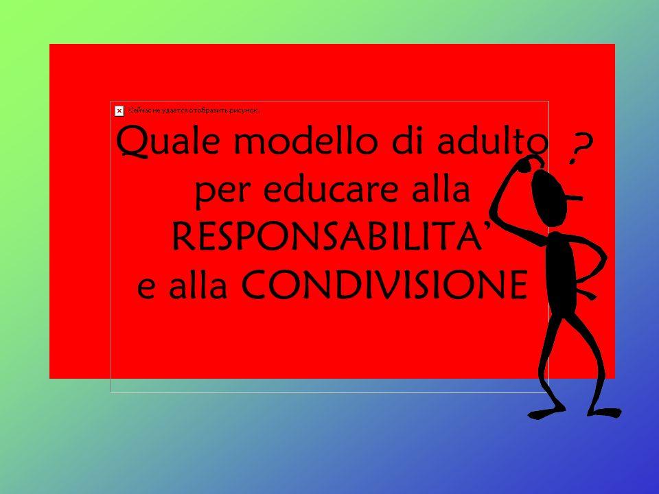 Quale modello di adulto per educare alla RESPONSABILITA e alla CONDIVISIONE