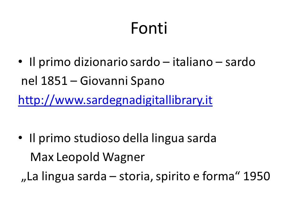 Fonti Il primo dizionario sardo – italiano – sardo nel 1851 – Giovanni Spano http://www.sardegnadigitallibrary.it Il primo studioso della lingua sarda