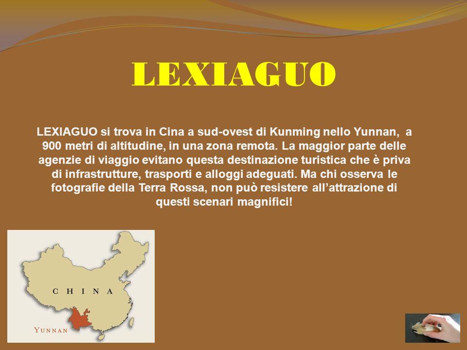 LEXIAGUO LEXIAGUO si trova in Cina a sud-ovest di Kunming nello Yunnan, a 900 metri di altitudine, in una zona remota.