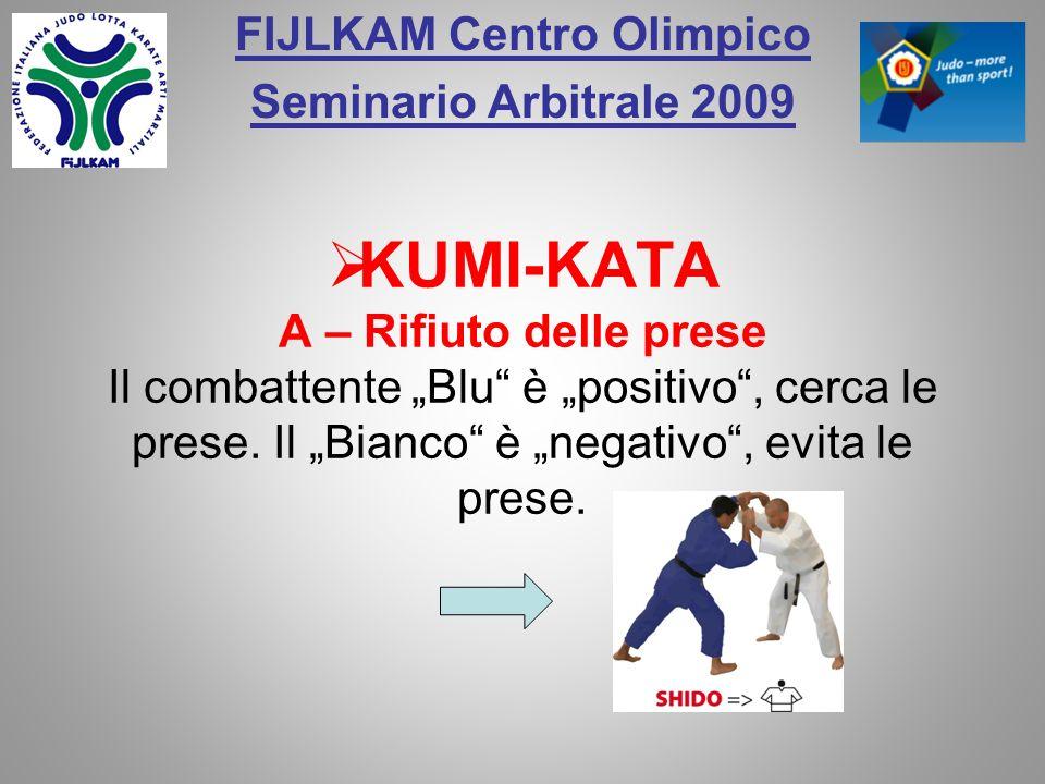 FIJLKAM Centro Olimpico Seminario Arbitrale 2009 KUMI-KATA A – Rifiuto delle prese Il combattente Blu è positivo, cerca le prese. Il Bianco è negativo