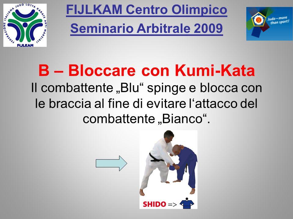 FIJLKAM Centro Olimpico Seminario Arbitrale 2009 B – Bloccare con Kumi-Kata Il combattente Blu spinge e blocca con le braccia al fine di evitare latta
