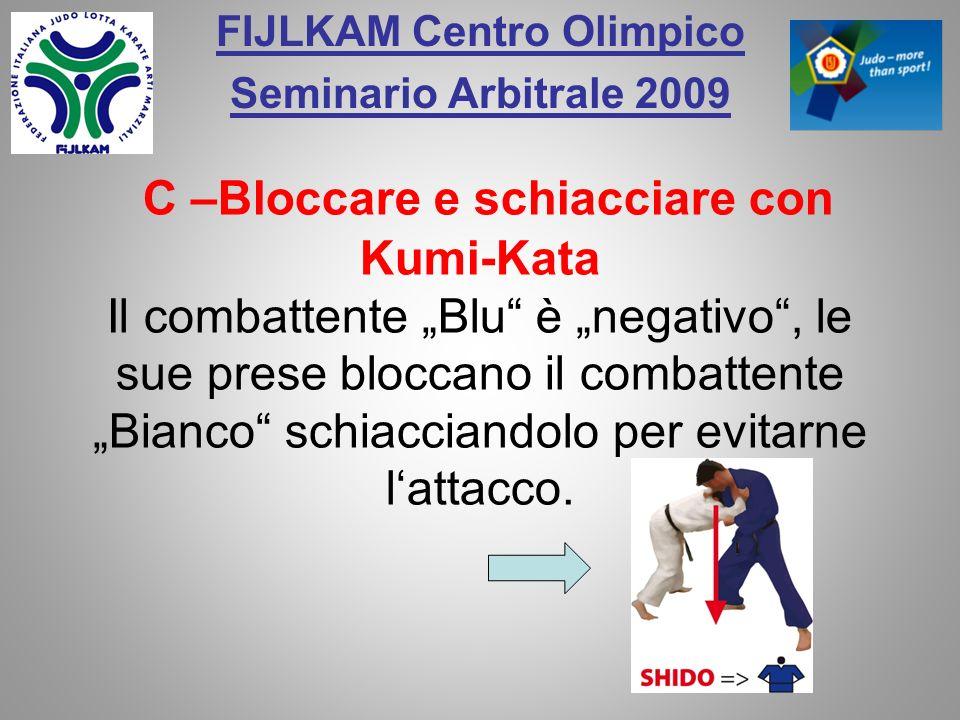 FIJLKAM Centro Olimpico Seminario Arbitrale 2009 C –Bloccare e schiacciare con Kumi-Kata Il combattente Blu è negativo, le sue prese bloccano il comba