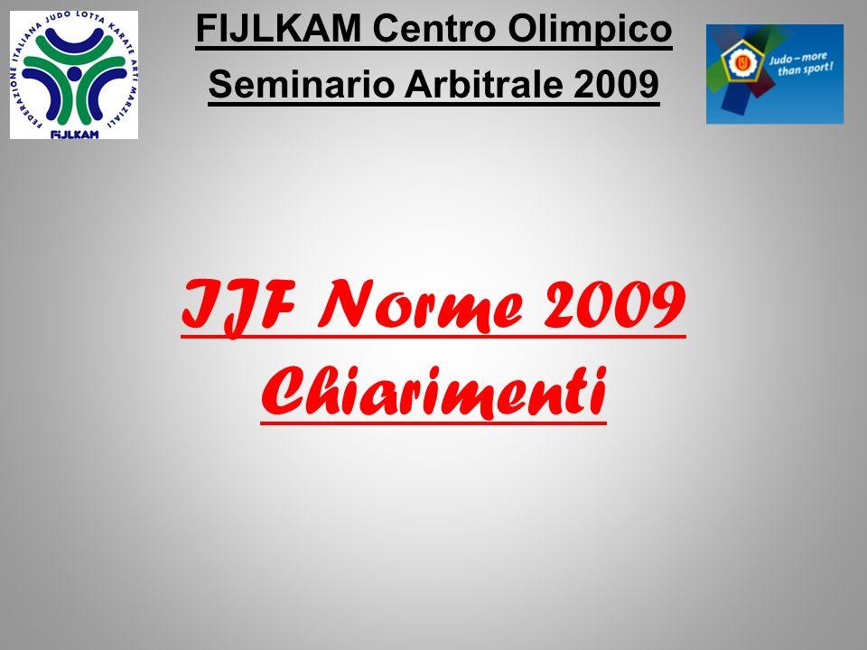 FIJLKAM Centro Olimpico Seminario Arbitrale 2009 Norme introdotte dallIJF Dopo i test effettuati ai Campionati Mondiali Juniors in Bangkok / THA i seguenti cambiamenti sono effettivi dal 1° gennaio 2009
