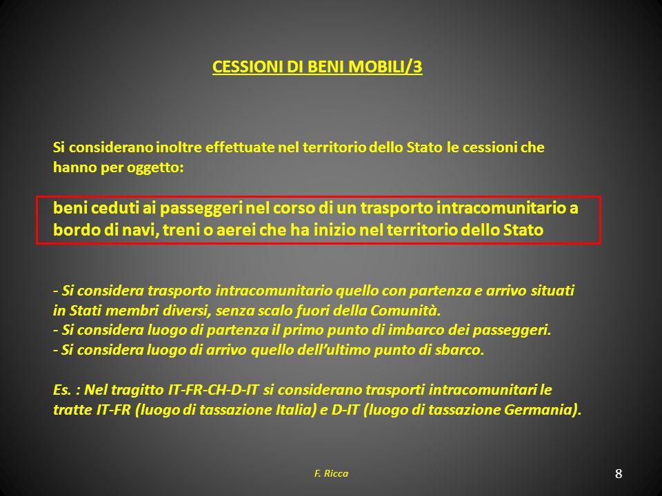 8 F. Ricca CESSIONI DI BENI MOBILI/3 Si considerano inoltre effettuate nel territorio dello Stato le cessioni che hanno per oggetto: beni ceduti ai pa
