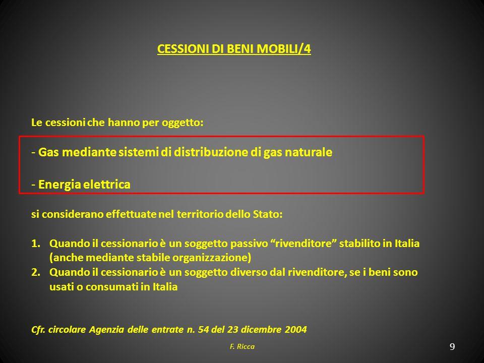 9 F. Ricca CESSIONI DI BENI MOBILI/4 Le cessioni che hanno per oggetto: - Gas mediante sistemi di distribuzione di gas naturale - Energia elettrica si