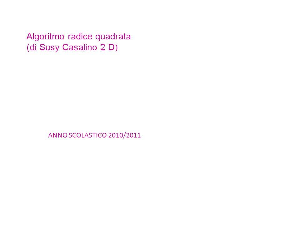 Algoritmo radice quadrata (di Susy Casalino 2 D) ANNO SCOLASTICO 2010/2011