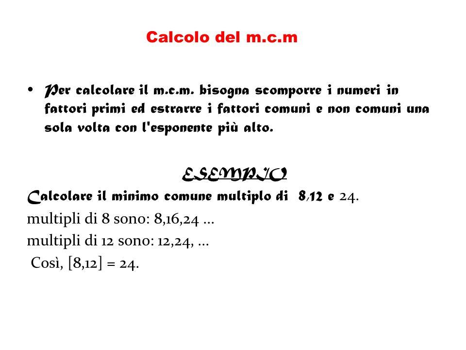 Per calcolare il m.c.m. bisogna scomporre i numeri in fattori primi ed estrarre i fattori comuni e non comuni una sola volta con l'esponente più alto.