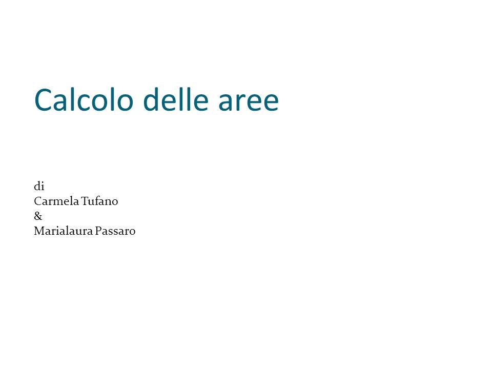 Calcolo delle aree di Carmela Tufano & Marialaura Passaro
