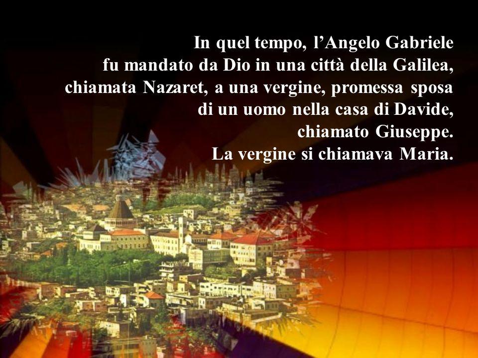 In quel tempo, lAngelo Gabriele fu mandato da Dio in una città della Galilea, chiamata Nazaret, a una vergine, promessa sposa di un uomo nella casa di