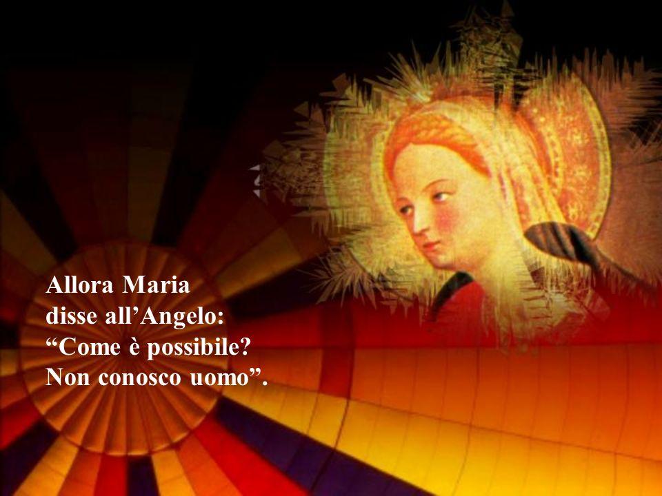 Le rispose langelo: Lo Spirito Santo scenderà su di te, su te stenderà la sua ombra la potenza dellAltissimo.