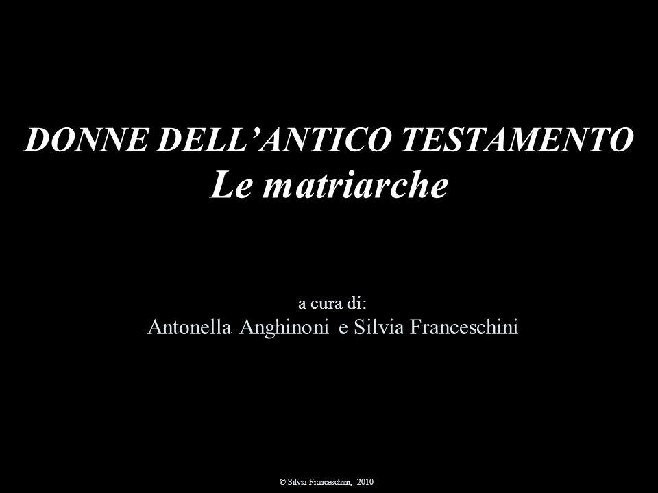 DONNE DELLANTICO TESTAMENTO Le matriarche a cura di: Antonella Anghinoni e Silvia Franceschini © Silvia Franceschini, 2010
