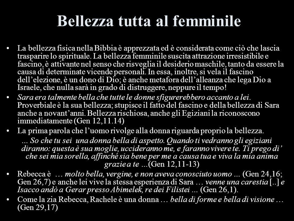 Bellezza tutta al femminile La bellezza fisica nella Bibbia è apprezzata ed è considerata come ciò che lascia trasparire lo spirituale. La bellezza fe